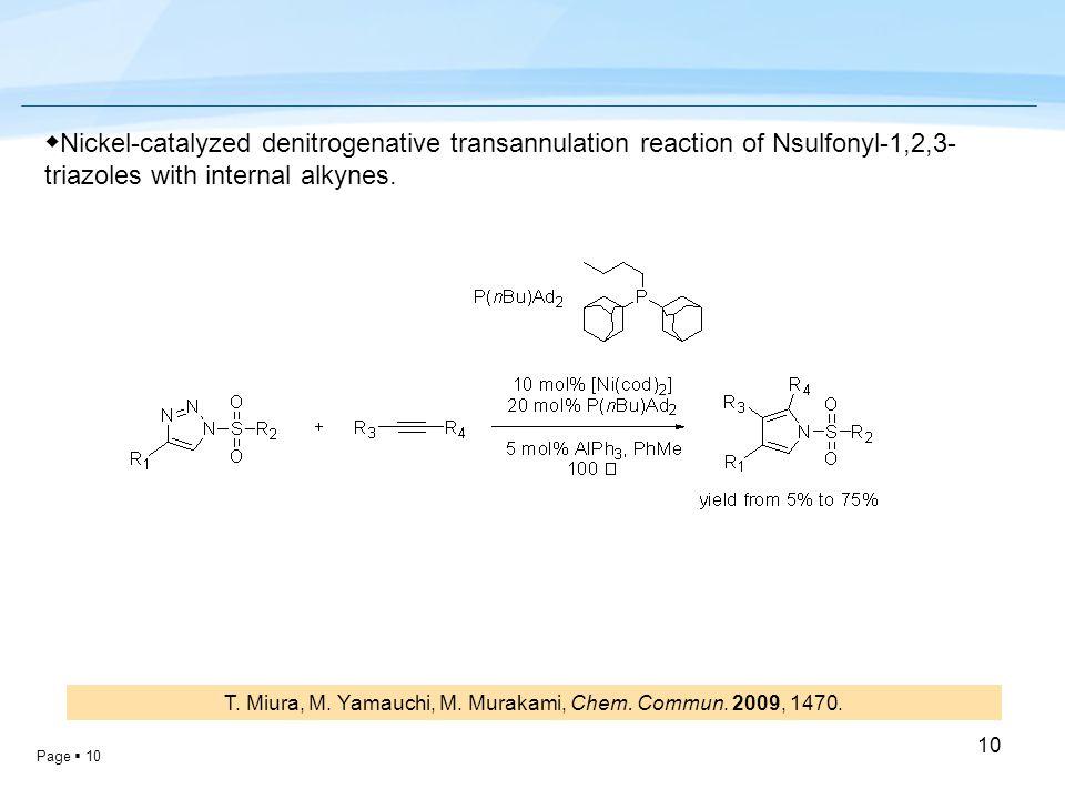 Page  10 10 T. Miura, M. Yamauchi, M. Murakami, Chem. Commun. 2009, 1470. ◆ Nickel-catalyzed denitrogenative transannulation reaction of Nsulfonyl-1,