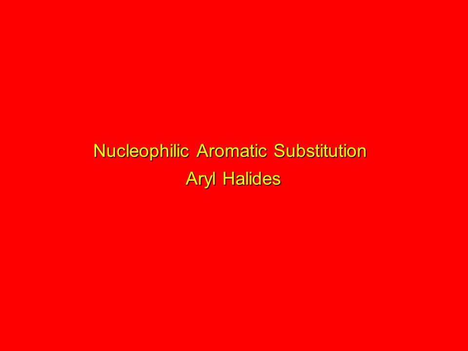 Nucleophilic Aromatic Substitution Aryl Halides