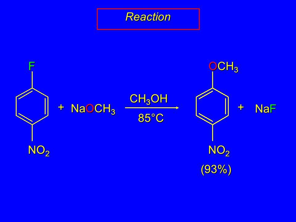 ReactionF NO 2 + NaOCH 3 CH 3 OH 85°C OCH 3 NO 2 + NaF (93%)