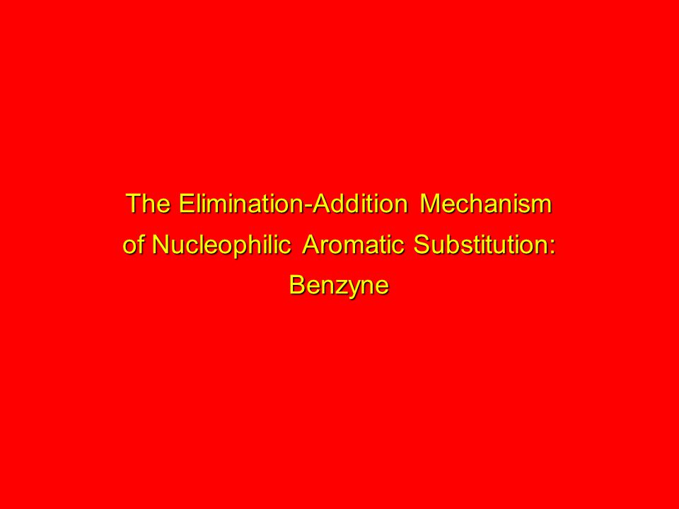 The Elimination-Addition Mechanism of Nucleophilic Aromatic Substitution: Benzyne
