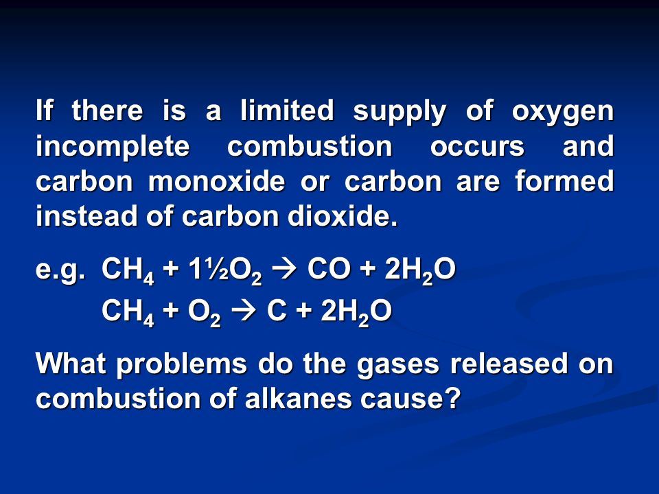 Reactions of Alkanes: Combustion: Alkanes burn exothermically to produce carbon dioxide and water if there is a plentiful supply of oxygen.