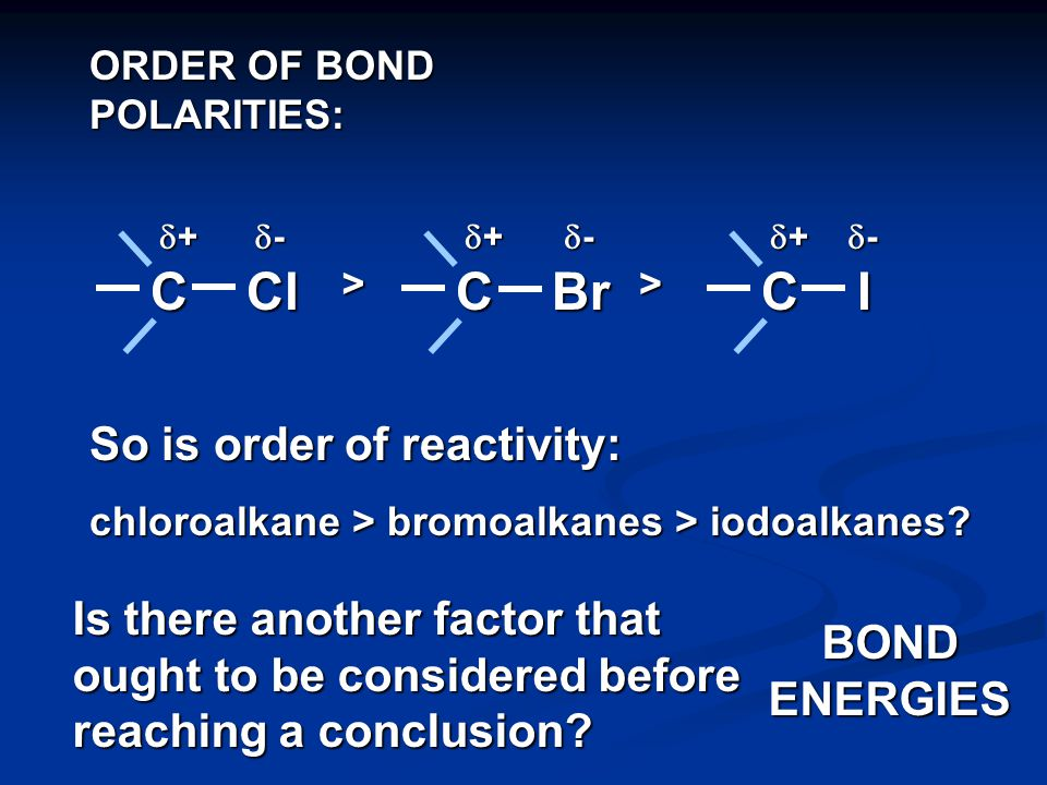 Key feature of halogenoalkanes is C X where X = Cl, Br or I What is notable about this bond compared with say, C – C and C – H.
