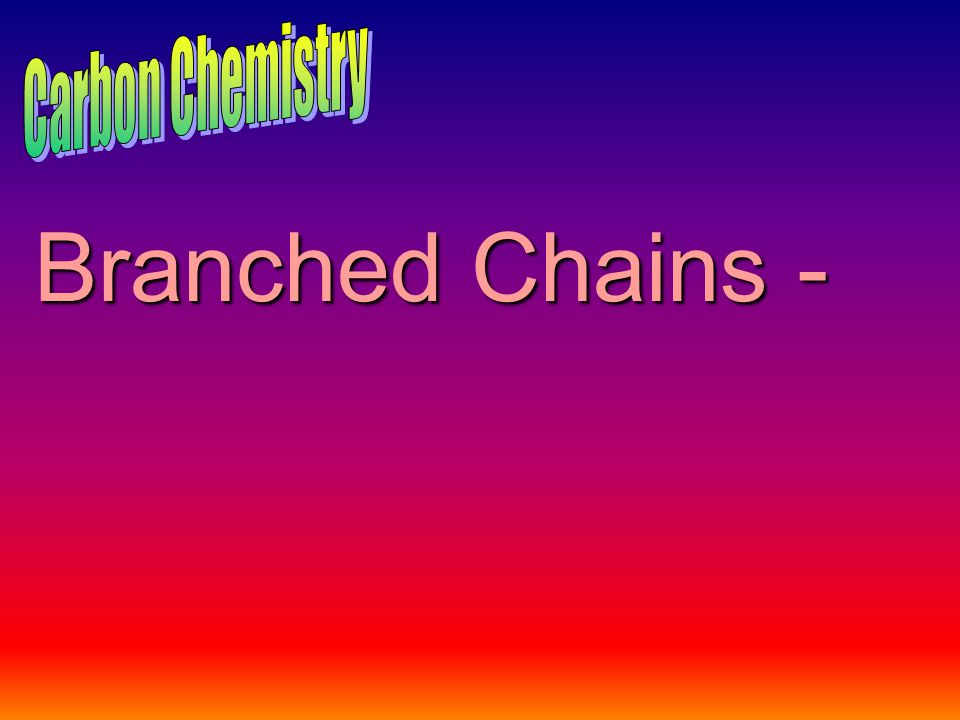 Branched Chains -