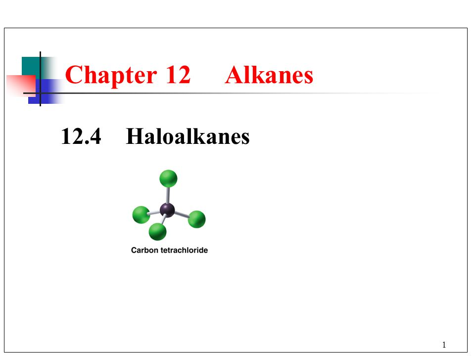 2 In a haloalkane, one or more H atoms in an alkane is replaced by a halogen atom.