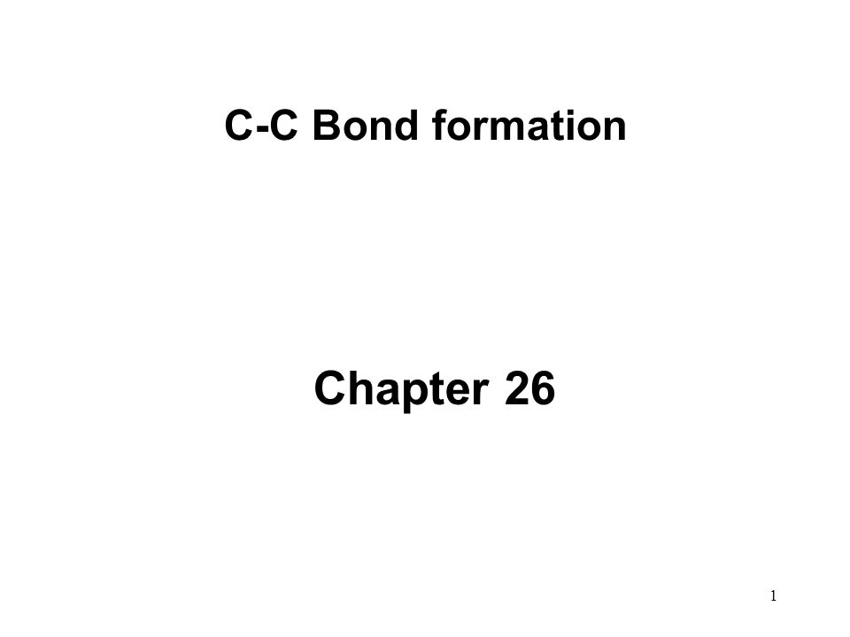 1 C-C Bond formation Chapter 26