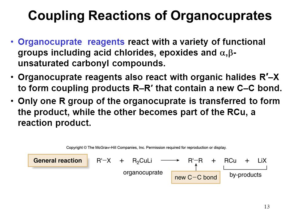 13 Organocuprate reagents react with a variety of functional groups including acid chlorides, epoxides and ,  - unsaturated carbonyl compounds. Orga