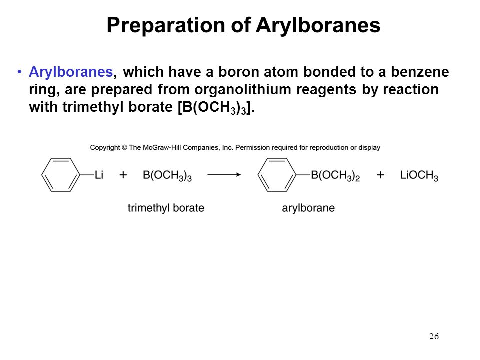 26 Arylboranes, which have a boron atom bonded to a benzene ring, are prepared from organolithium reagents by reaction with trimethyl borate [B(OCH 3