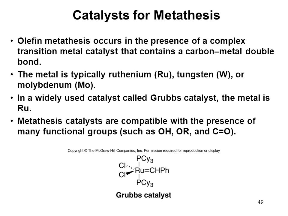 49 Olefin metathesis occurs in the presence of a complex transition metal catalyst that contains a carbon–metal double bond. The metal is typically ru