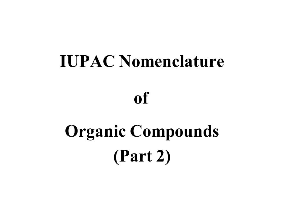 IUPAC Nomenclature Organic Compounds (Part 2) of