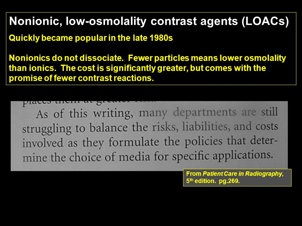 Nonionic, low-osmolality contrast agents (LOACs) Quickly became popular in the late 1980s Nonionics do not dissociate.