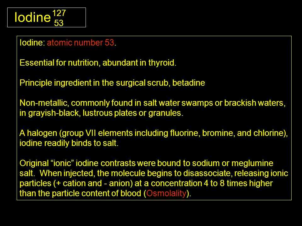 Iodine Iodine: atomic number 53. Essential for nutrition, abundant in thyroid.
