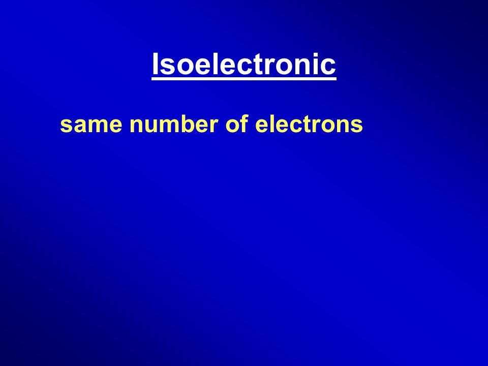 Isoelectronic same number of electrons