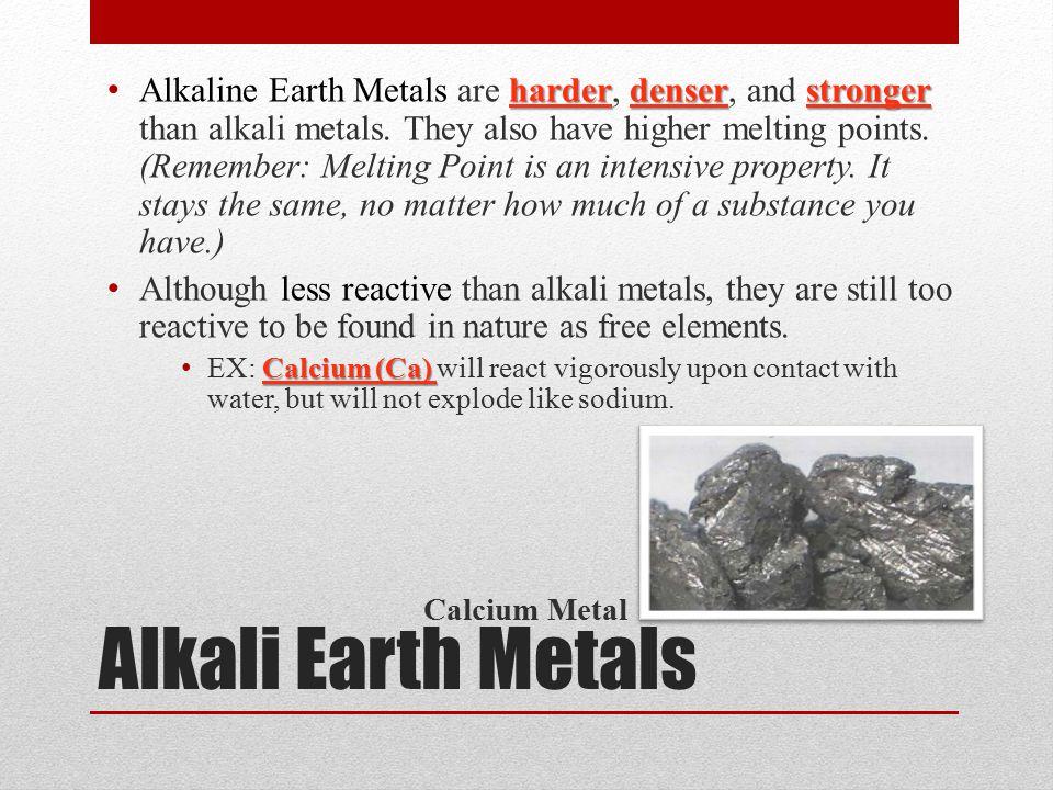 Alkali Earth Metals harderdenserstronger Alkaline Earth Metals are harder, denser, and stronger than alkali metals.
