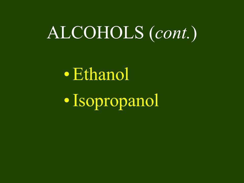 ALCOHOLS (cont.) Ethanol Isopropanol