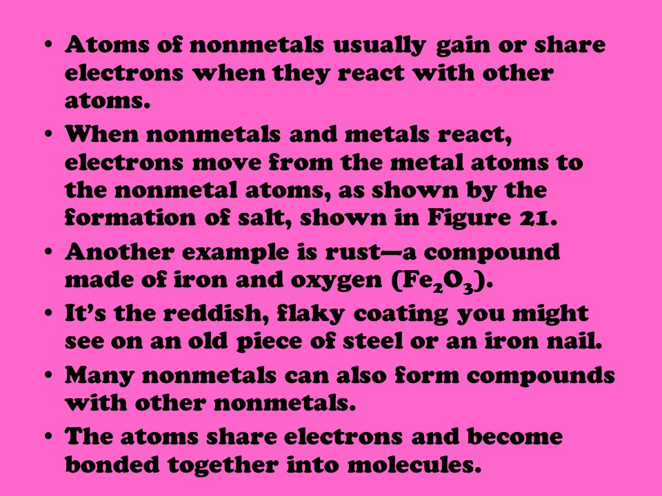 Atoms of nonmetals usually gain or share electrons when they react with other atoms.
