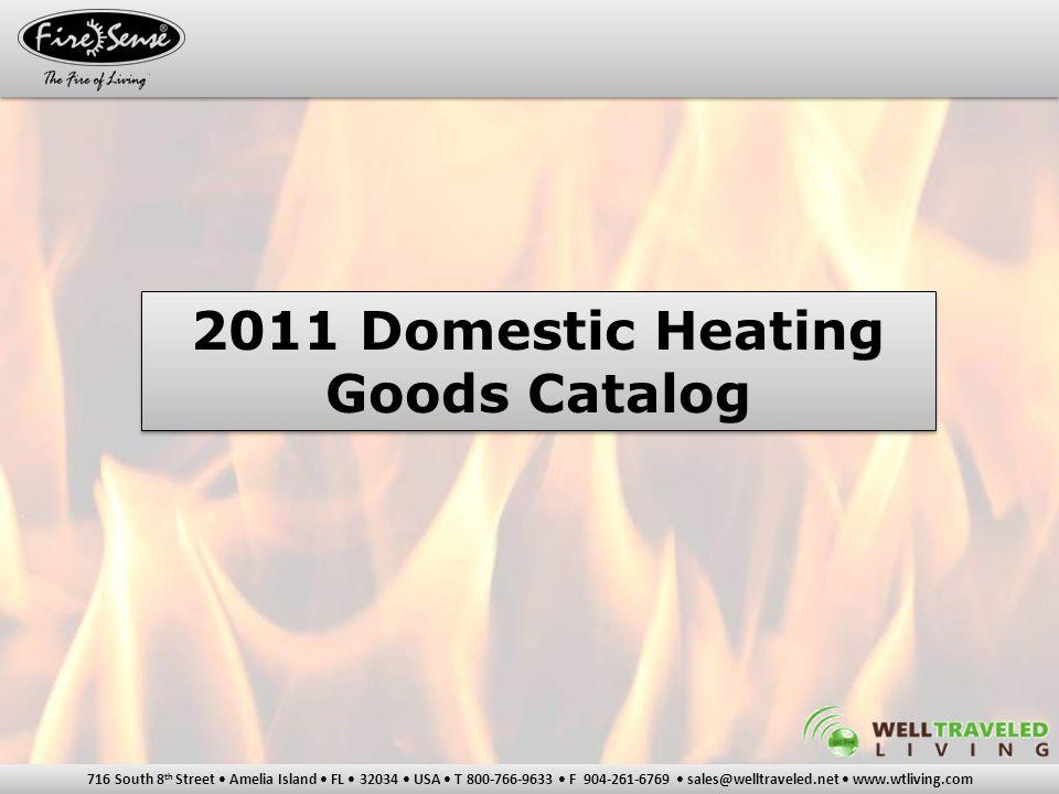 716 South 8 th Street Amelia Island FL 32034 USA T 800-766-9633 F 904-261-6769 sales@welltraveled.net www.wtliving.com 2011 Domestic Heating Goods Catalog 2011 Domestic Heating Goods Catalog