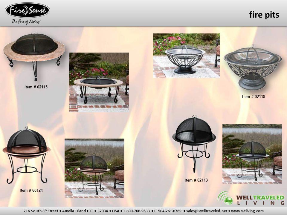 716 South 8 th Street Amelia Island FL 32034 USA T 800-766-9633 F 904-261-6769 sales@welltraveled.net www.wtliving.com Item # 02115 Item # 02119 fire pits Item # 60124 Item # 02113