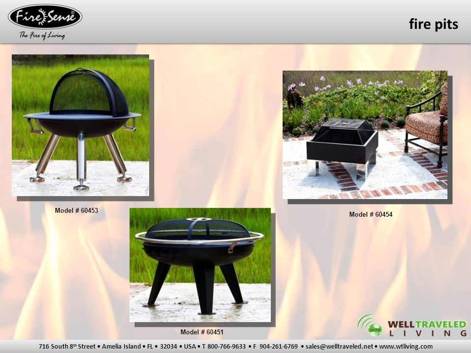 716 South 8 th Street Amelia Island FL 32034 USA T 800-766-9633 F 904-261-6769 sales@welltraveled.net www.wtliving.com Model # 60453 Model # 60451 Model # 60454 fire pits
