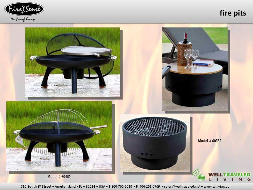 716 South 8 th Street Amelia Island FL 32034 USA T 800-766-9633 F 904-261-6769 sales@welltraveled.net www.wtliving.com Model # 60532 Model # 60465 fire pits