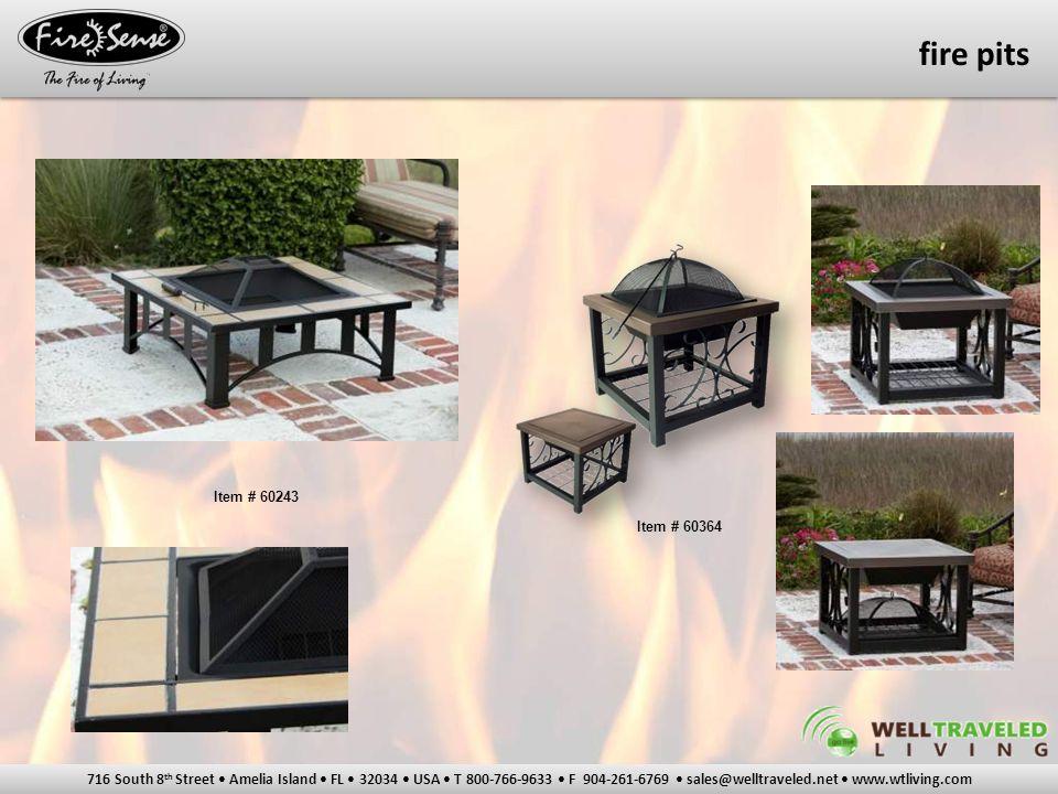716 South 8 th Street Amelia Island FL 32034 USA T 800-766-9633 F 904-261-6769 sales@welltraveled.net www.wtliving.com fire pits Item # 60243 Item # 60364