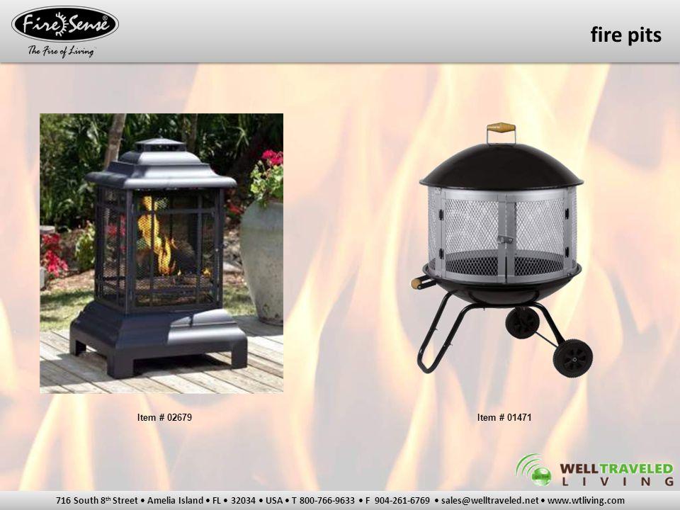 716 South 8 th Street Amelia Island FL 32034 USA T 800-766-9633 F 904-261-6769 sales@welltraveled.net www.wtliving.com fire pits Item # 02679Item # 01471