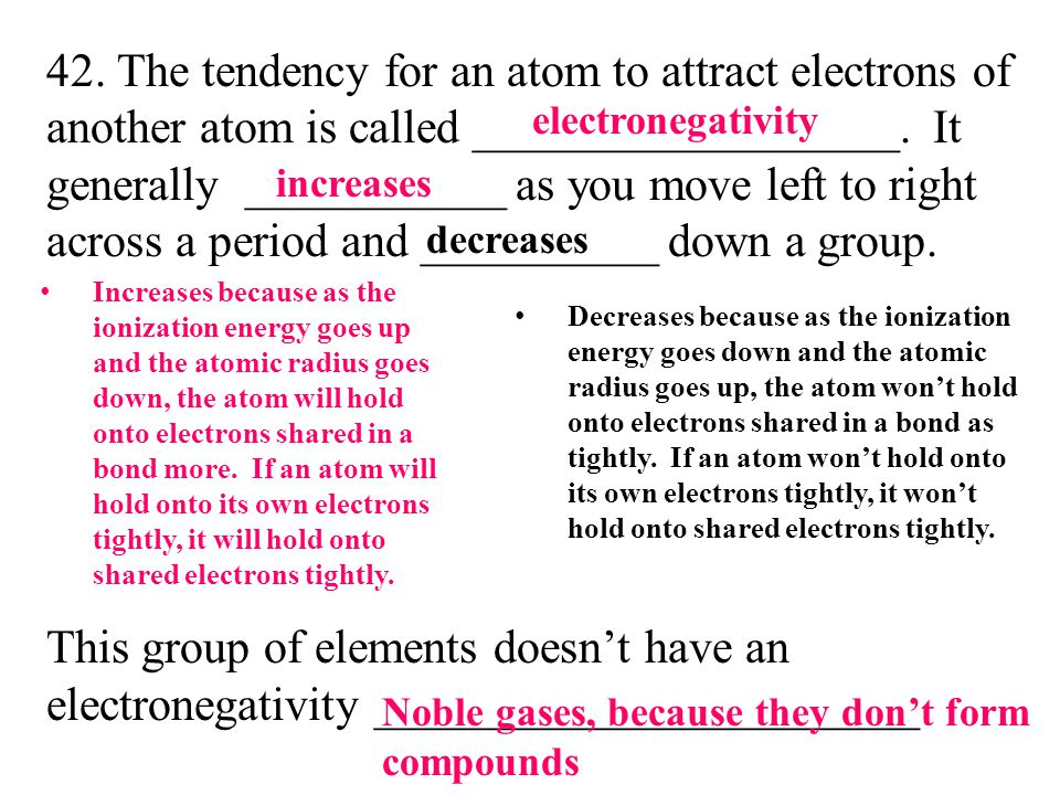 42. The tendency for an atom to attract electrons of another atom is called __________________.