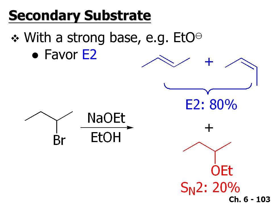 Ch. 6 - 103  With a strong base, e.g. EtO ⊖ ●Favor E2 Secondary Substrate