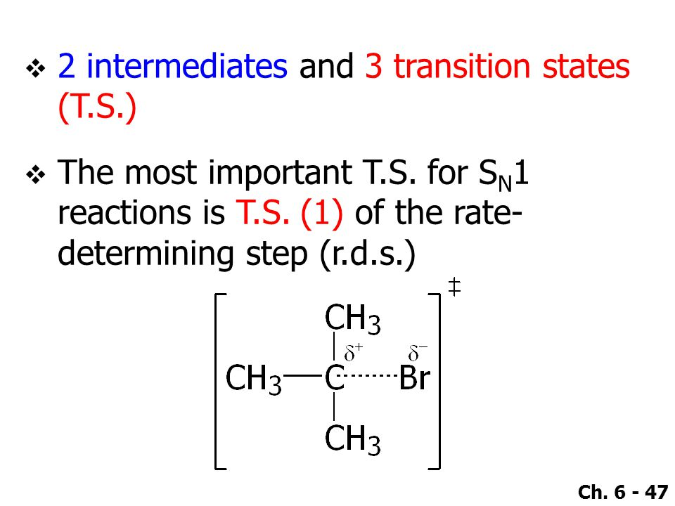 Ch. 6 - 47  2 intermediates and 3 transition states (T.S.)  The most important T.S.