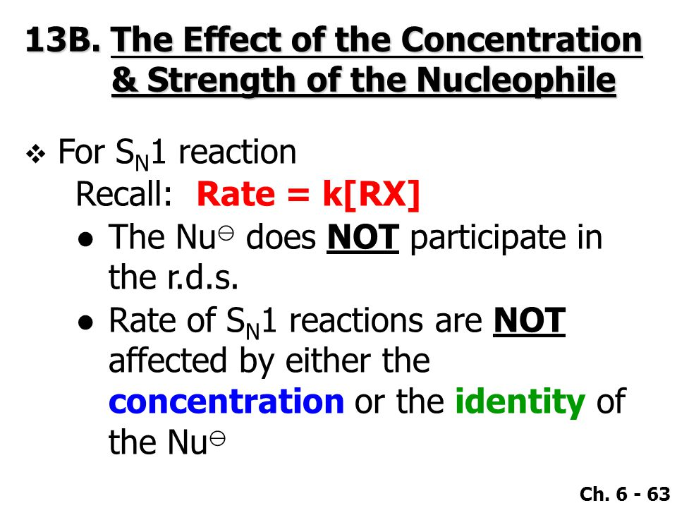 Ch. 6 - 63  For S N 1 reaction Recall: Rate = k[RX] ●The Nu ⊖ does NOT participate in the r.d.s.