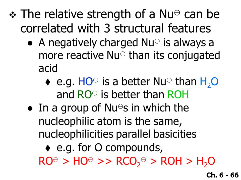 Ch. 6 - 66  The relative strength of a Nu ⊖ can be correlated with 3 structural features ●A negatively charged Nu ⊖ is always a more reactive Nu ⊖ th