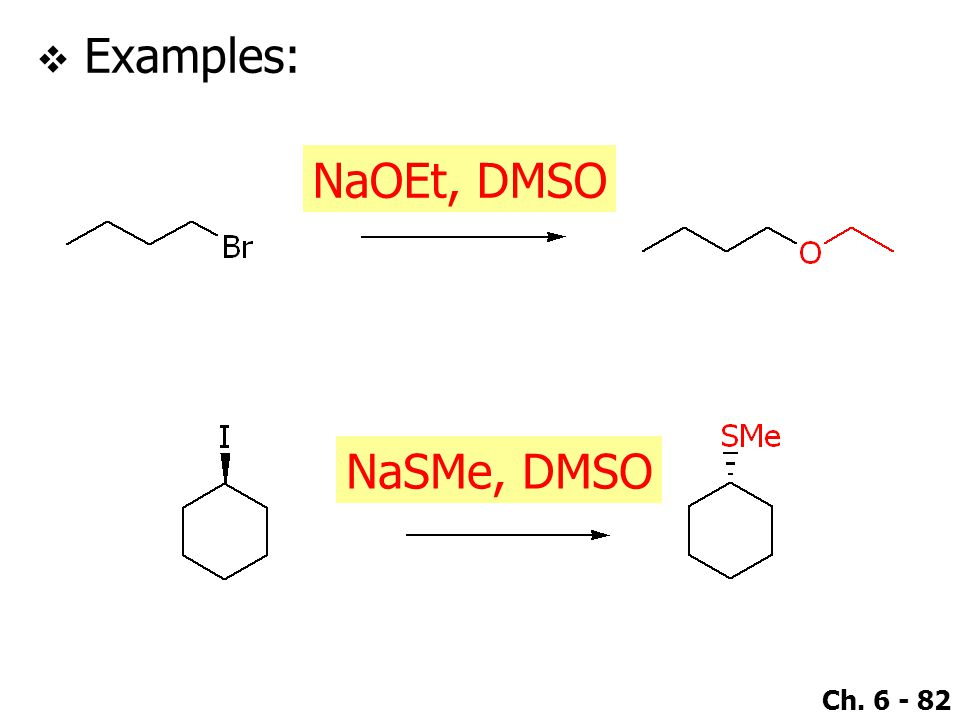 Ch. 6 - 82  Examples: NaOEt, DMSO NaSMe, DMSO