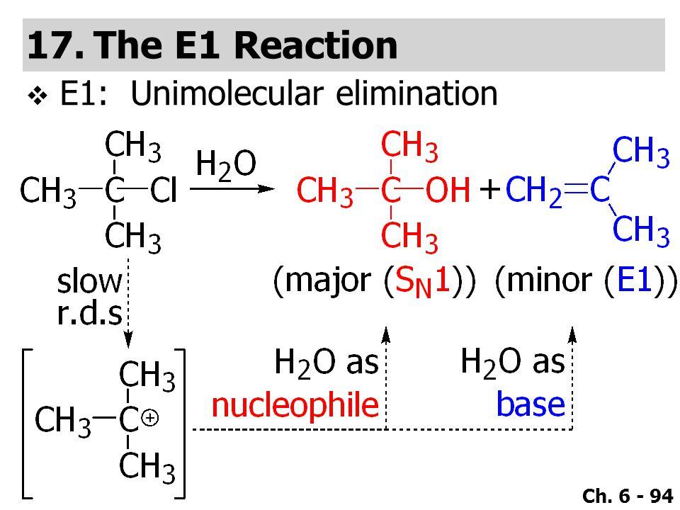 Ch. 6 - 94  E1: Unimolecular elimination 17.The E1 Reaction