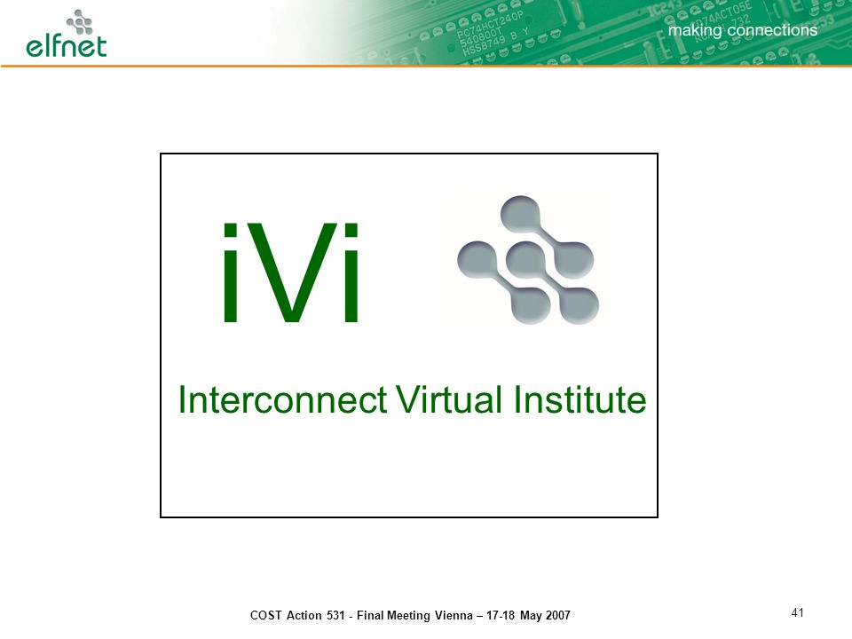 COST Action 531 - Final Meeting Vienna – 17-18 May 2007 41 iVi Interconnect Virtual Institute