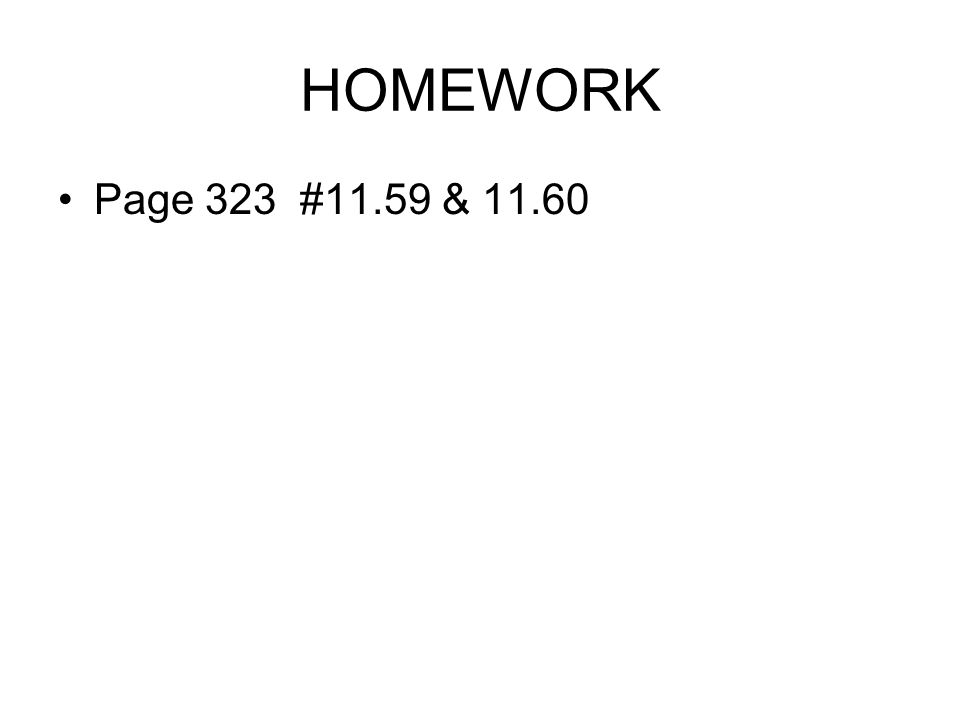 HOMEWORK Page 323 #11.59 & 11.60