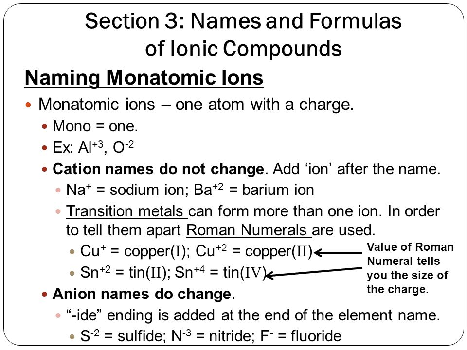 Section 3: Names and Formulas of Ionic Compounds Naming Monatomic Ions Monatomic ions – one atom with a charge.