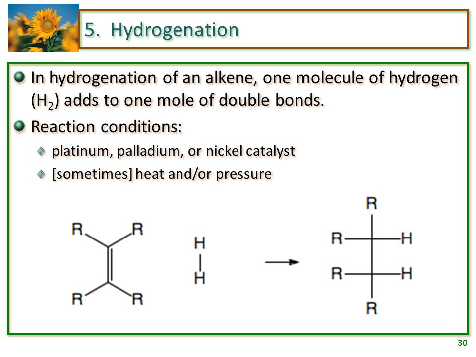29 5. General addition reaction For hydrogenation, halogenation, hydration, and hydrohalogenation, identify the A and B portions of what is being adde