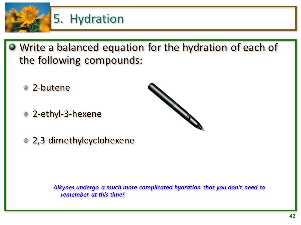 41 5. Hydration The predominant product is determined by Markovnikov's rule: The rich get richer. OR: The carbon that already has more hydrogens will