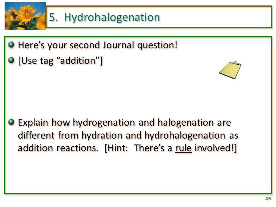 44 5. Hydrohalogenation 2-butene + HBr  . 3-methyl-2-hexene + HCl  .