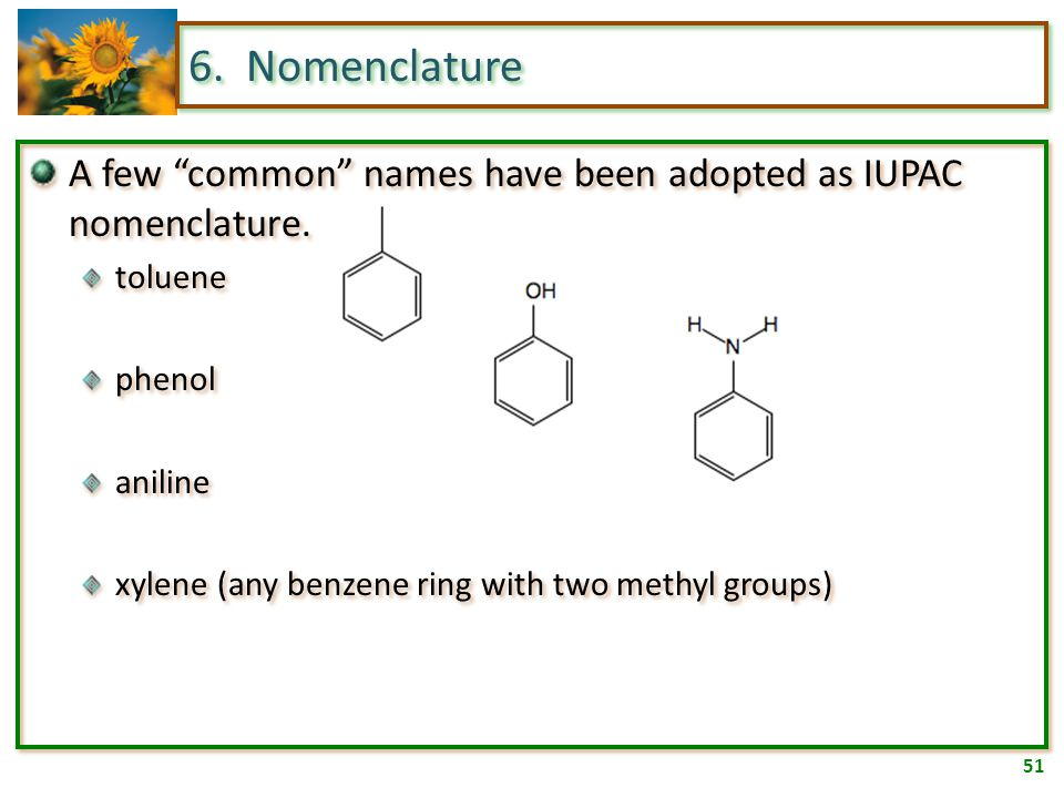 50 6. Nomenclature Most single-substituent compounds are named as derivatives of benzene.