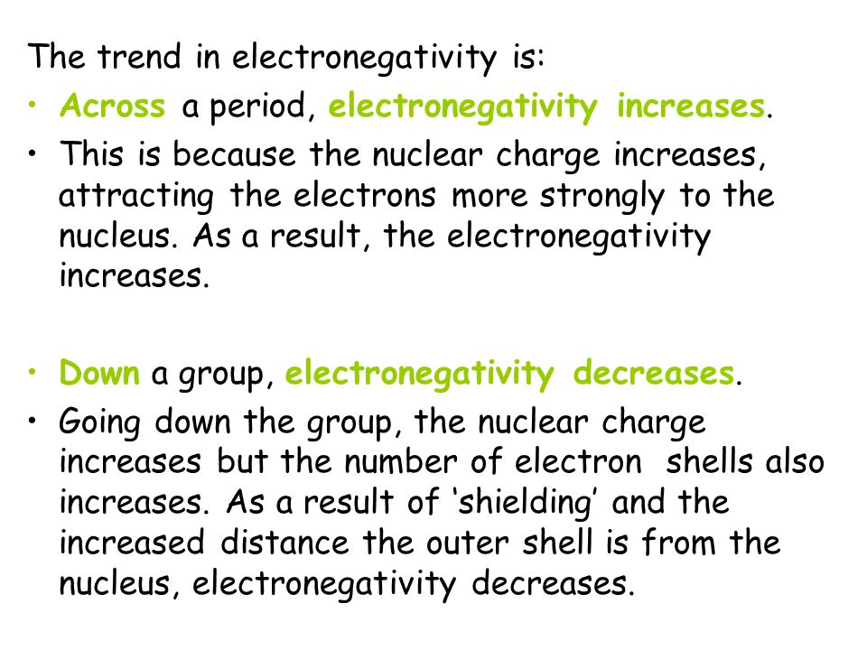 The trend in electronegativity is: Across a period, electronegativity increases. This is because the nuclear charge increases, attracting the electron