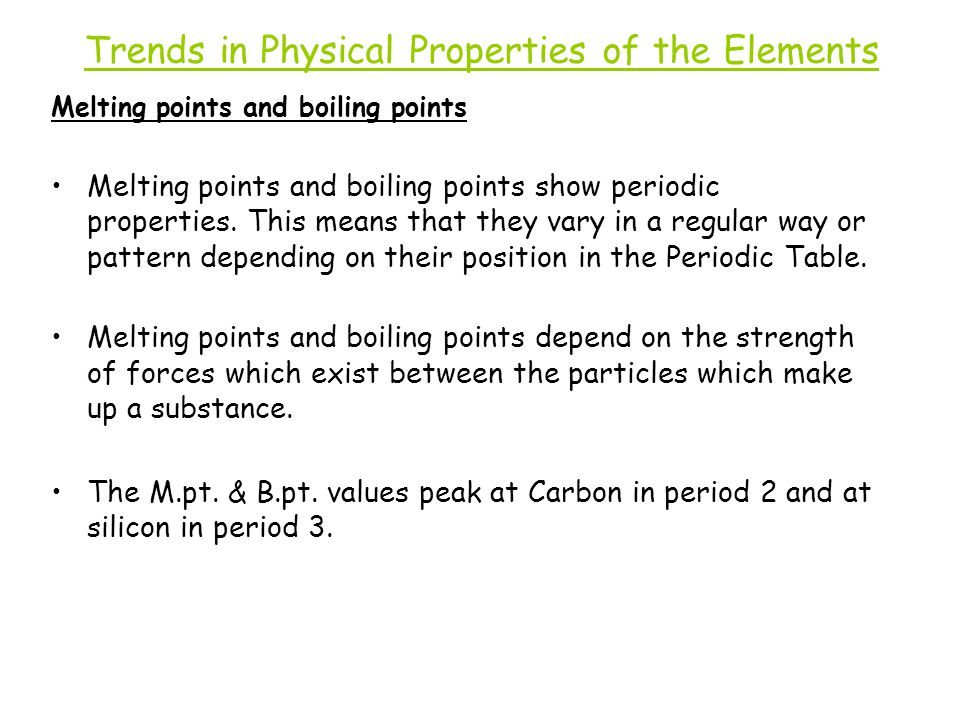 Trends in Physical Properties of the Elements Melting points and boiling points Melting points and boiling points show periodic properties. This means
