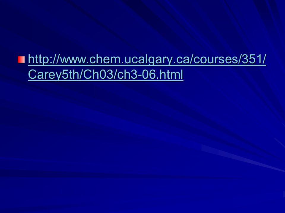 http://www.chem.ucalgary.ca/courses/351/ Carey5th/Ch03/ch3-06.html http://www.chem.ucalgary.ca/courses/351/ Carey5th/Ch03/ch3-06.html