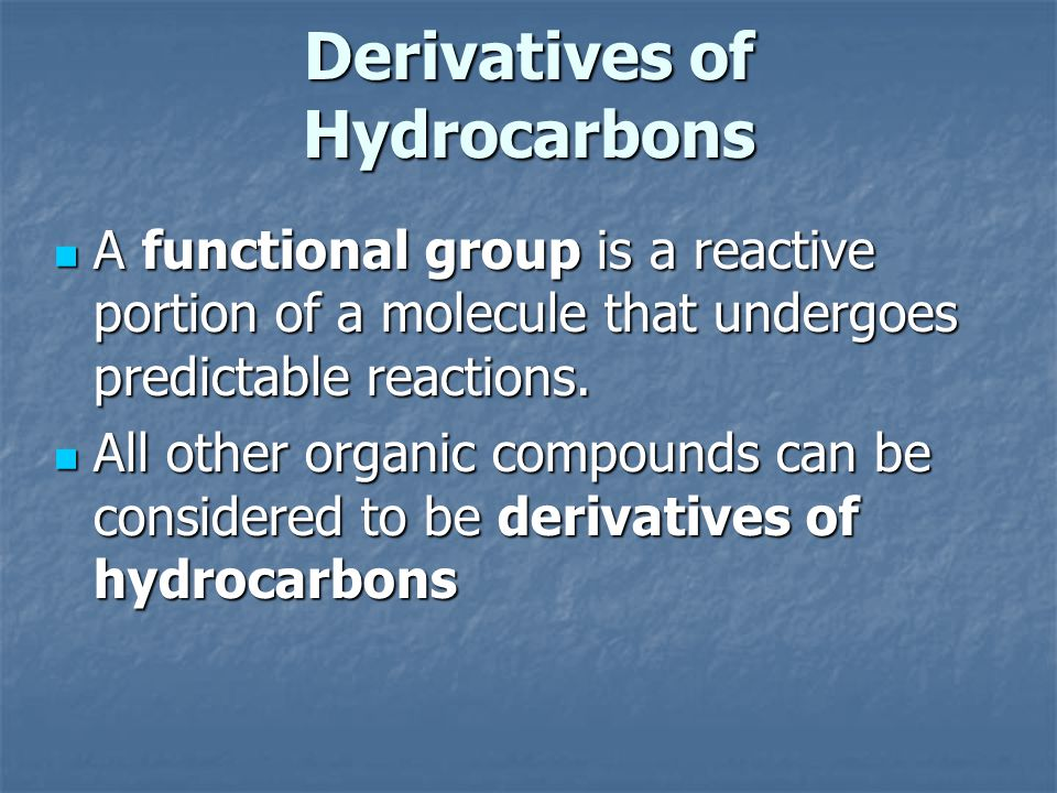 Derivatives of Hydrocarbons A functional group is a reactive portion of a molecule that undergoes predictable reactions.