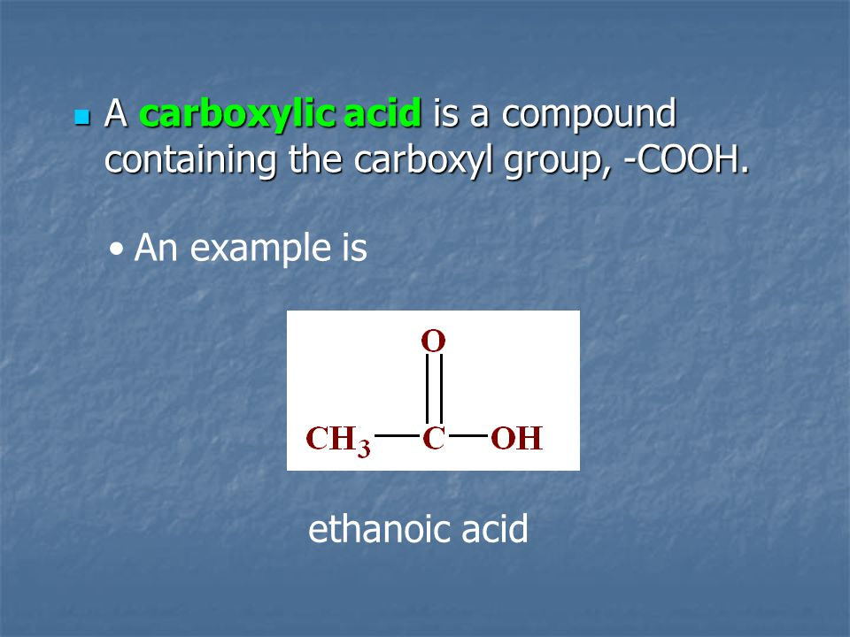 A carboxylic acid is a compound containing the carboxyl group, -COOH.