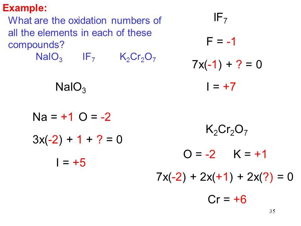 35 NaIO 3 Na = +1O = -2 3x(-2) + 1 + . = 0 I = +5 IF 7 F = -1 7x(-1) + .