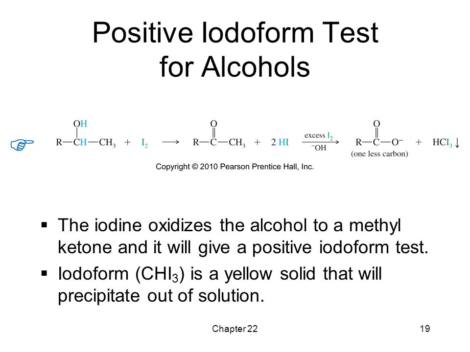Chapter 2219 Positive Iodoform Test for Alcohols  The iodine oxidizes the alcohol to a methyl ketone and it will give a positive iodoform test.  Iod