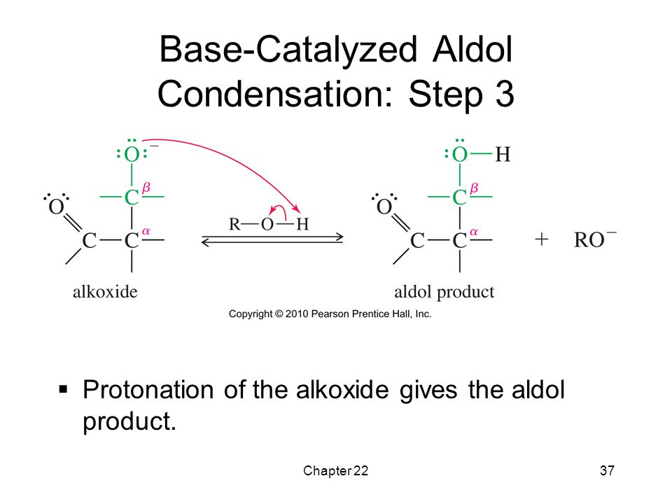 Chapter 2237 Base-Catalyzed Aldol Condensation: Step 3  Protonation of the alkoxide gives the aldol product.