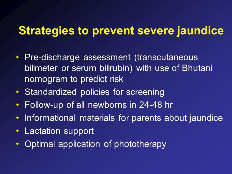 Strategies to prevent severe jaundice Pre-discharge assessment (transcutaneous bilimeter or serum bilirubin) with use of Bhutani nomogram to predict r