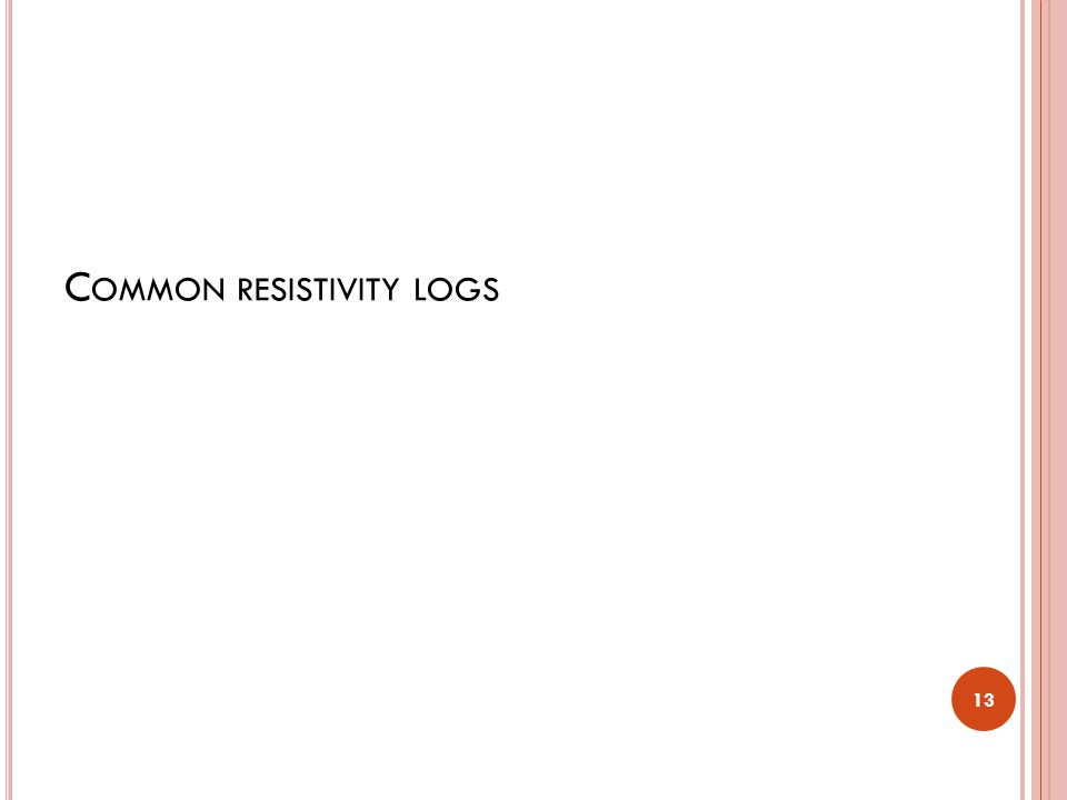 C OMMON RESISTIVITY LOGS 13