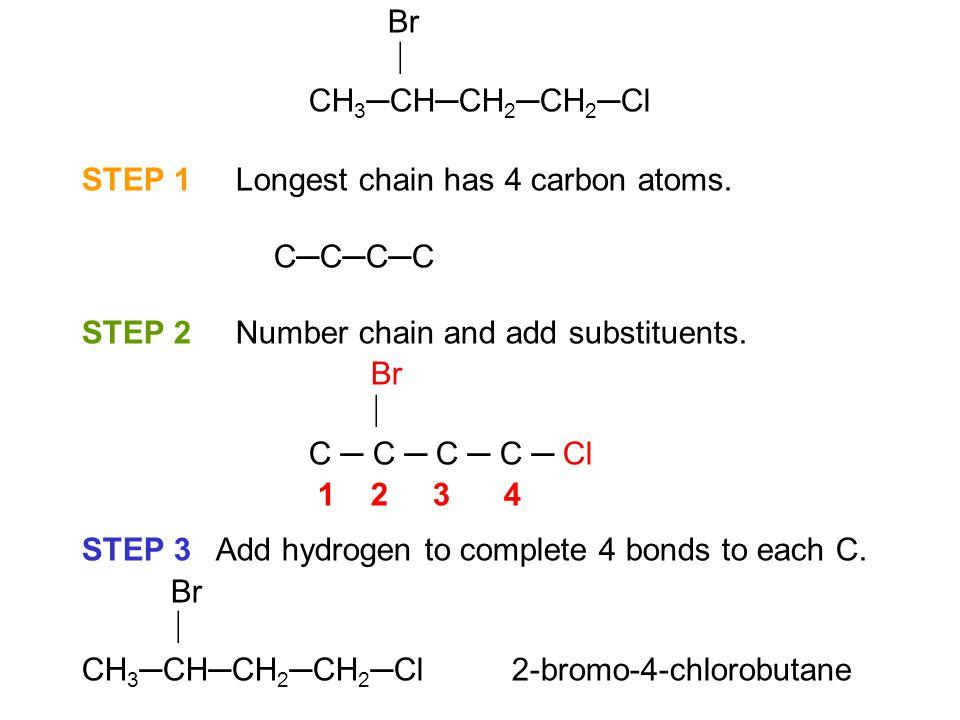 Br  CH 3 ─CH─CH 2 ─CH 2 ─Cl STEP 1 Longest chain has 4 carbon atoms.